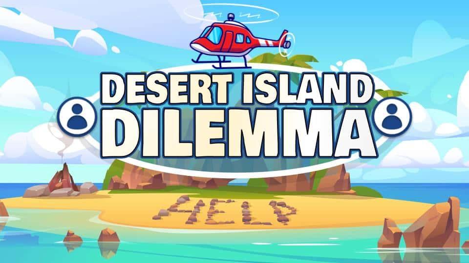 Desert Island Dilemma (4)